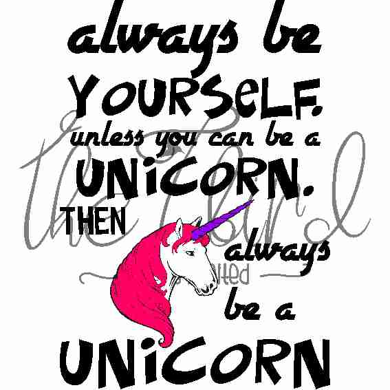 Always be the unicorn ~ Inspirational Design ~ Unicorn Gift ~ Unicorn Lover ~ Quirky Present