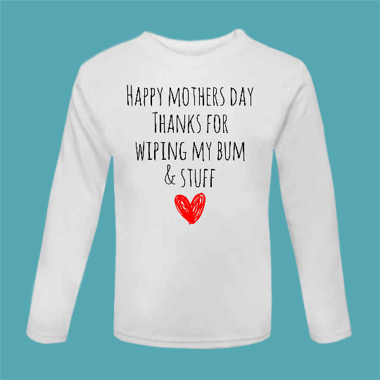 Mother's Day Gift ~ Thanks For Wiping My Bum - Tshirt - Funny Mothers Day Gift - t Shirt - Thanks