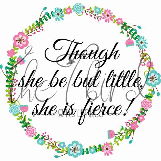 Though she be but little ~ Inspirational Design ~ she is fierce ~ Motivational Quot ~ Quirky Present